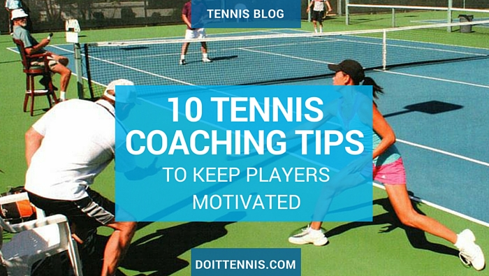 10 Tennis Coaching Tips To Keep Your Players Motivated