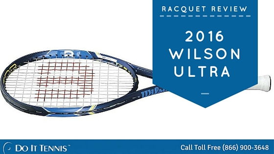 2016 Wilson Ultra Tennis Racquet Preview