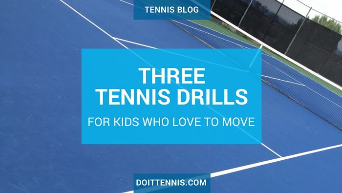 3 Tennis Drills for Kids Who Love to Move