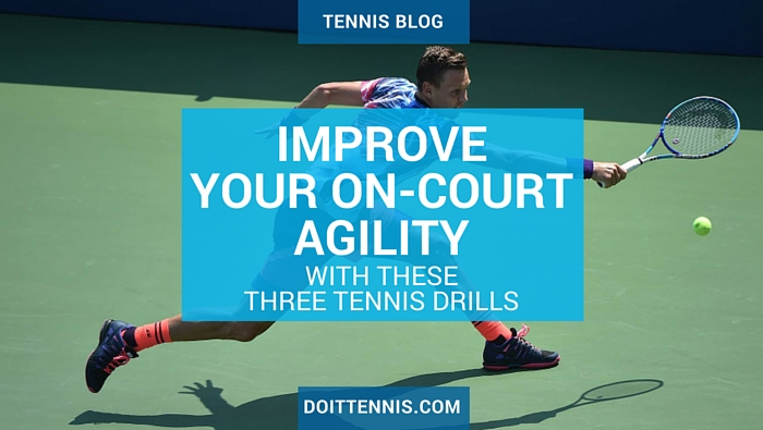 3 Tennis Drills to Improve Your Tennis Footwork