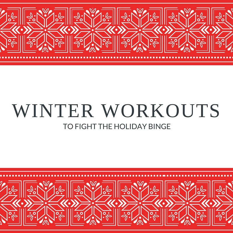 Winter Workouts - Fight Holiday Binge