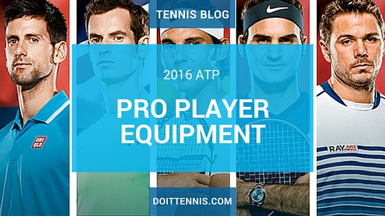 Men's Tennis Gear - What the ATP Pro Players Are Using In 2016