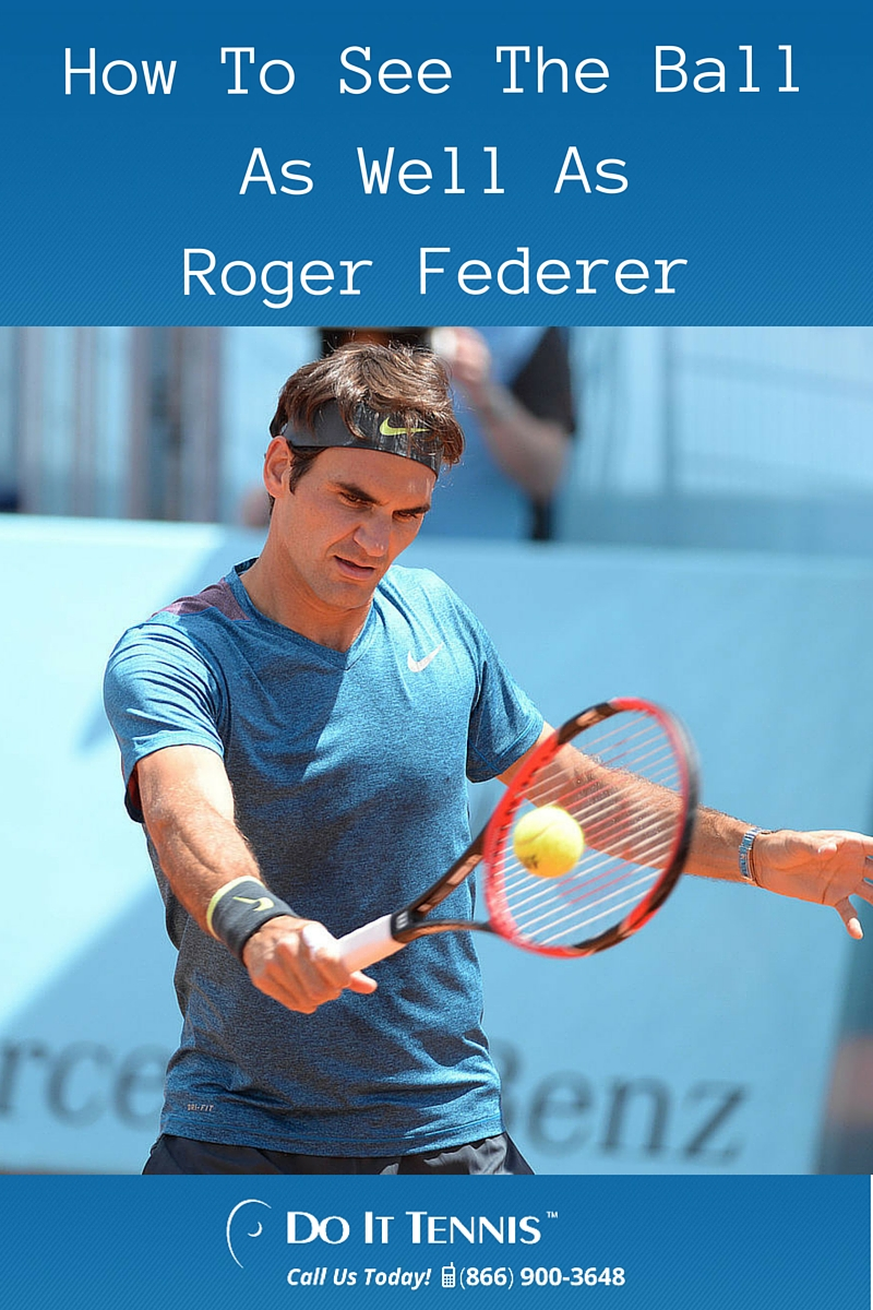 How To See The Ball As Well As Roger Federer