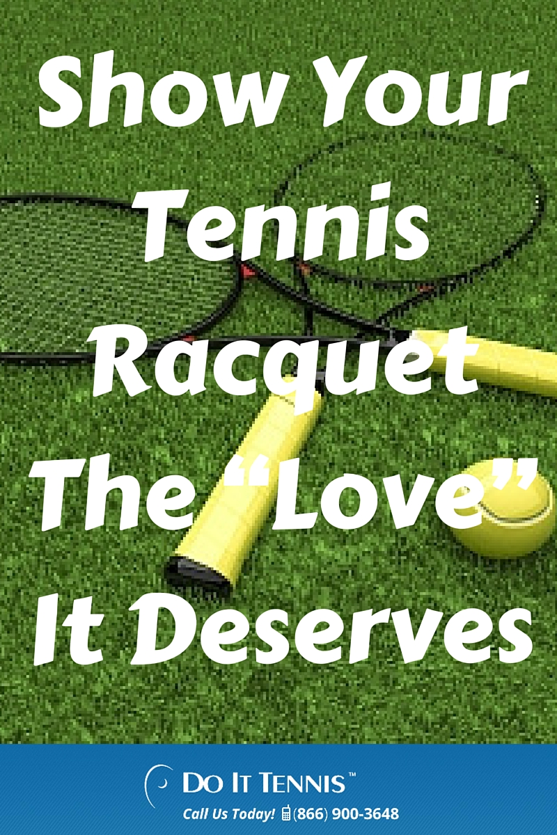 "Showing Your Tennis Racquet The ""Love"" It Deserves"