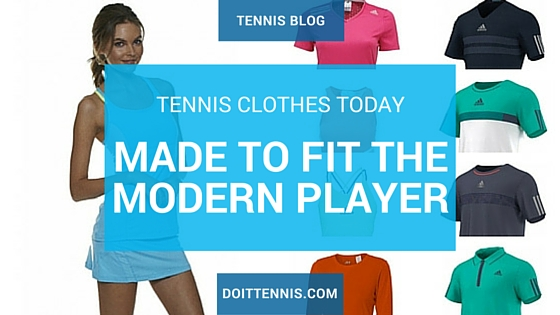 Tennis Clothes of Today: Made to Fit the Modern Tennis Player