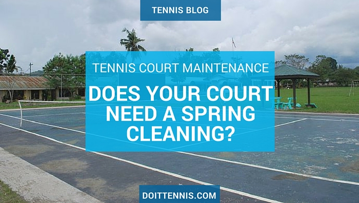 Tennis Court Maintenance Does Your Court Need A Spring Cleaning