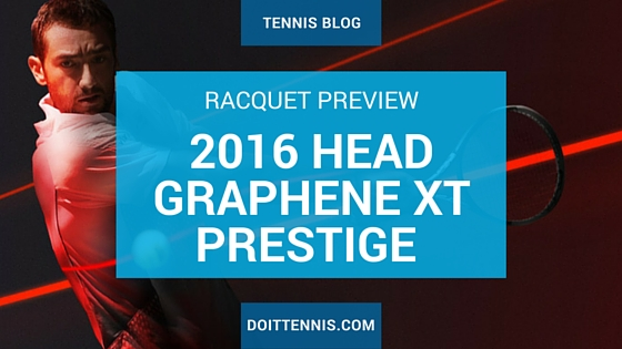 Tennis Racquet Preview 2016 HEAD Graphene XT Prestige Series