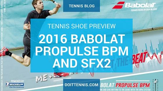 Tennis Shoe Preview: 2016 Babolat Propulse and SFX2