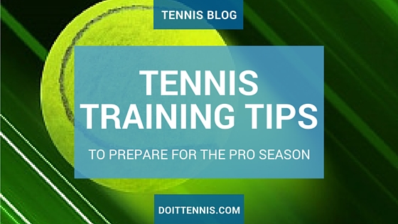 Tennis Training Tips to Prepare For the Pro Season