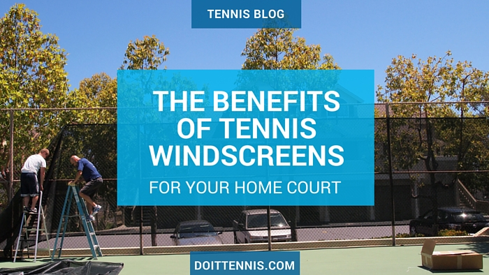 The Benefits of Tennis Windscreens to Your Tennis Court