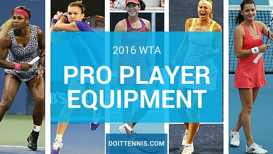 Women's Tennis Gear - What the WTA Pro Players Are Using in 2016